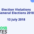 Election Violations General Elections 2018  (13 July)